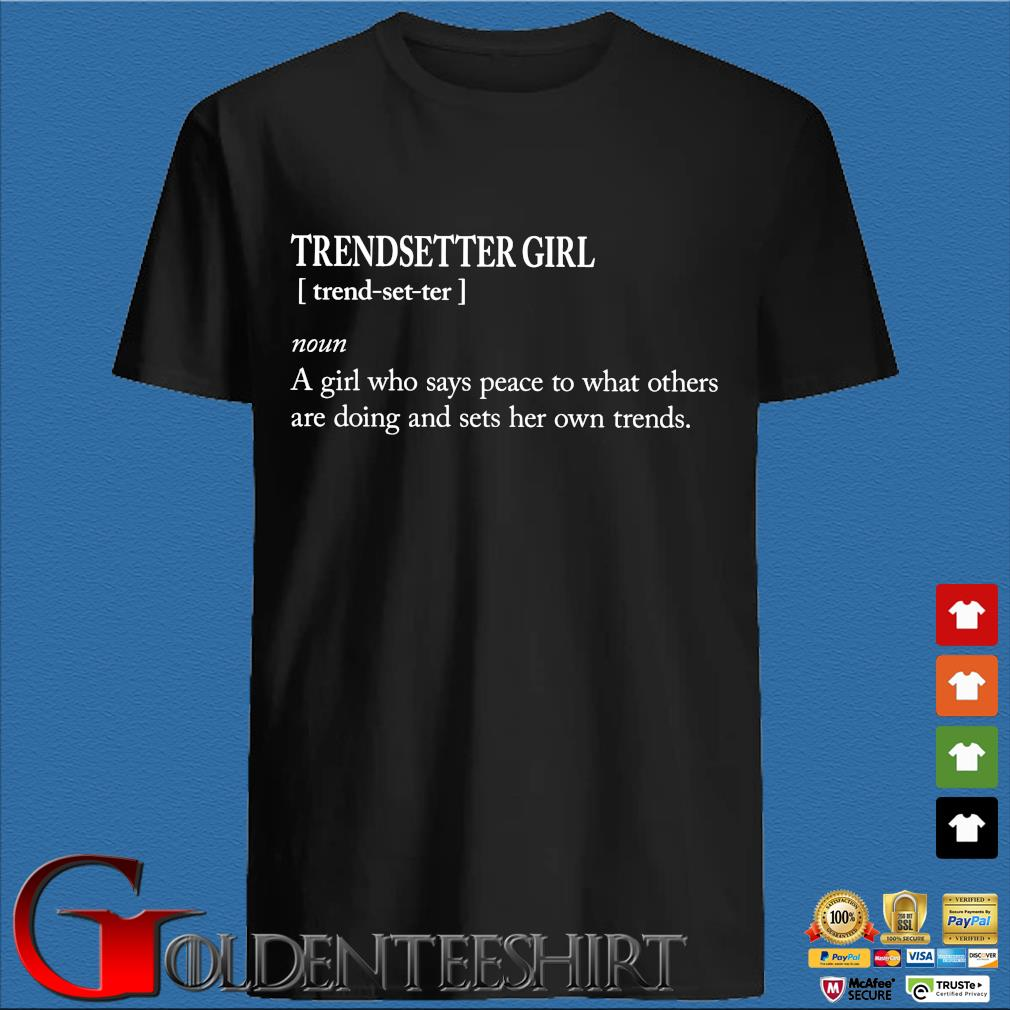 Trendsetter girl a girl who says peace to what others are doing and sets her own trends shirt