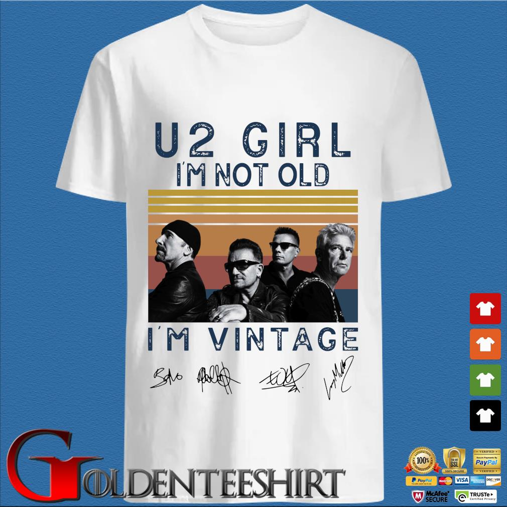 U2 girl I'm not old I'm vintage signatures shirt