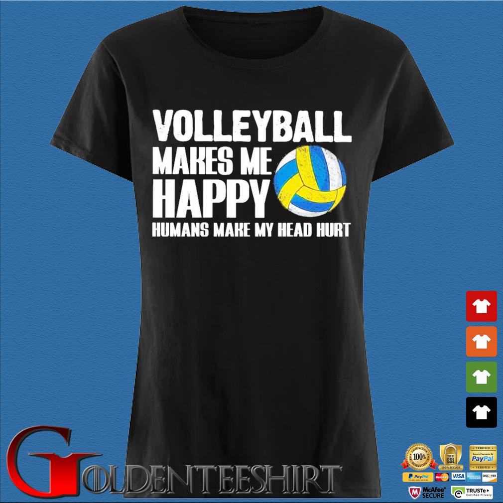 Volleyball Makes Me Happy Humans Make My Head Hurt Shirt Den Ladies