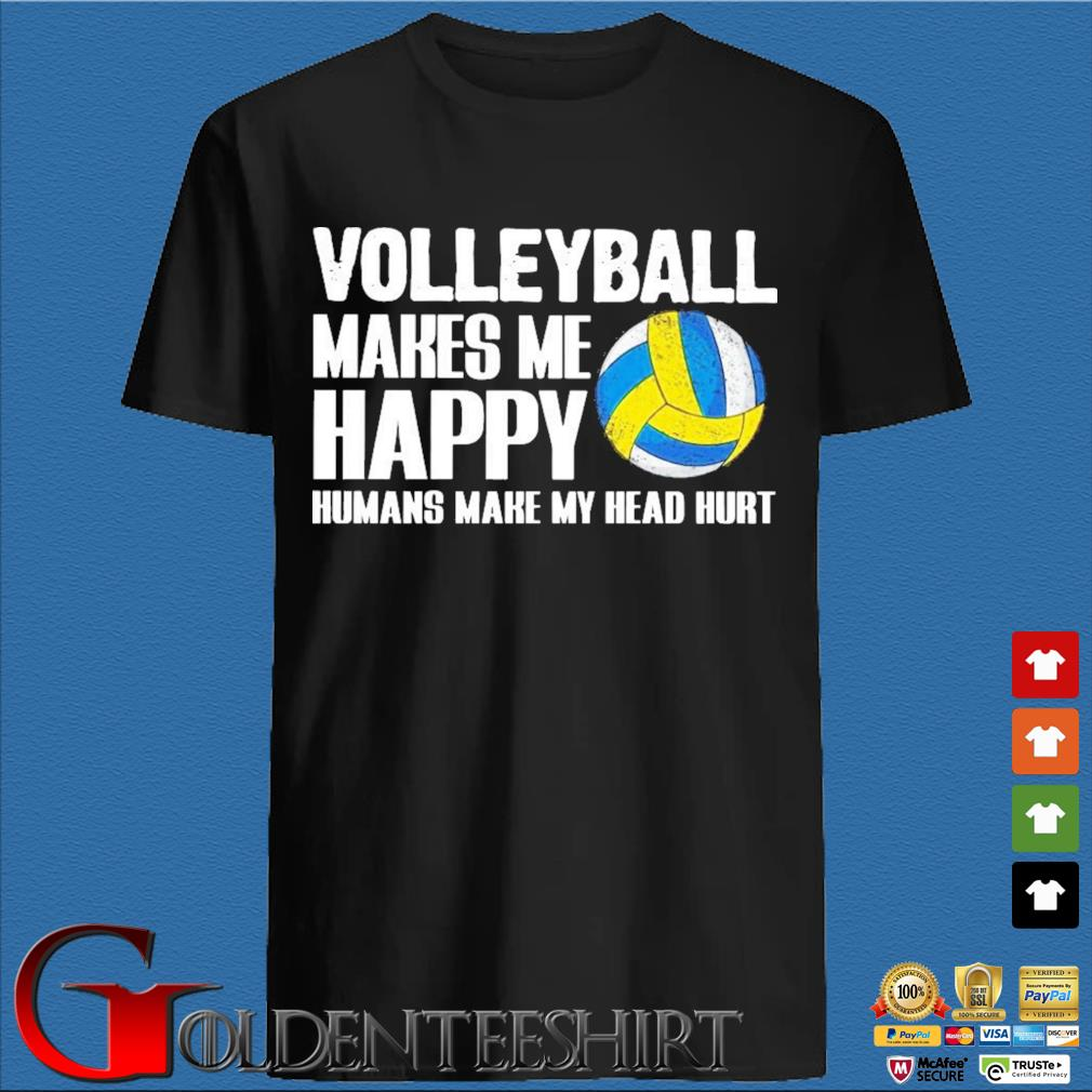 Volleyball Makes Me Happy Humans Make My Head Hurt Shirt