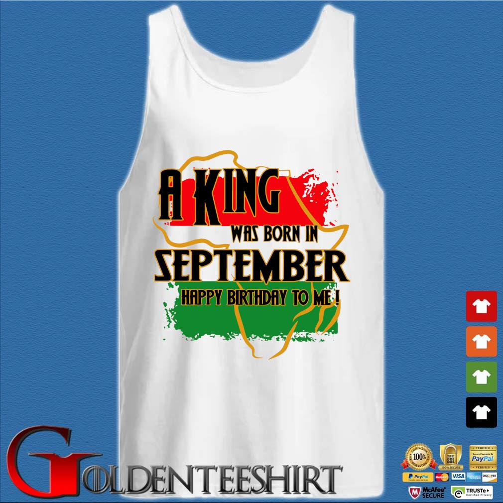 A king was born in September happy birthday to me Pan-African flag s Tank top trắng