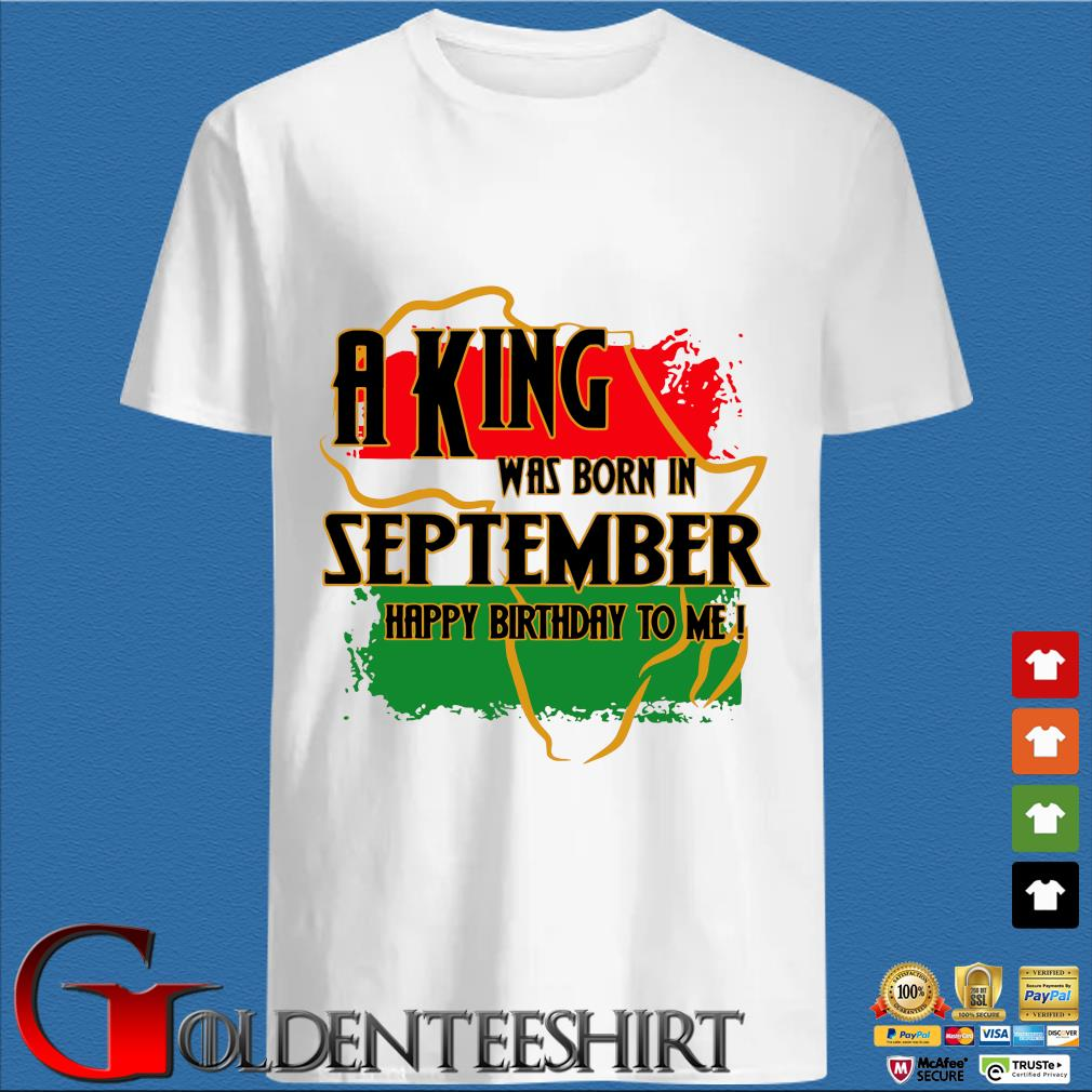 A king was born in September happy birthday to me Pan-African flag shirt