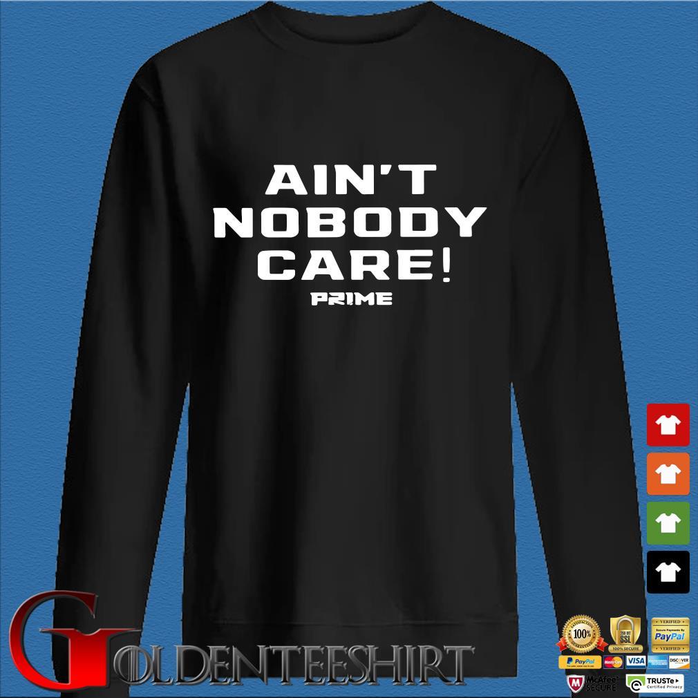 Ain't Nobody care prime s Den Sweater