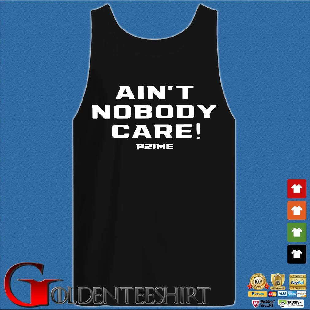 Ain't Nobody care prime s Tank top den
