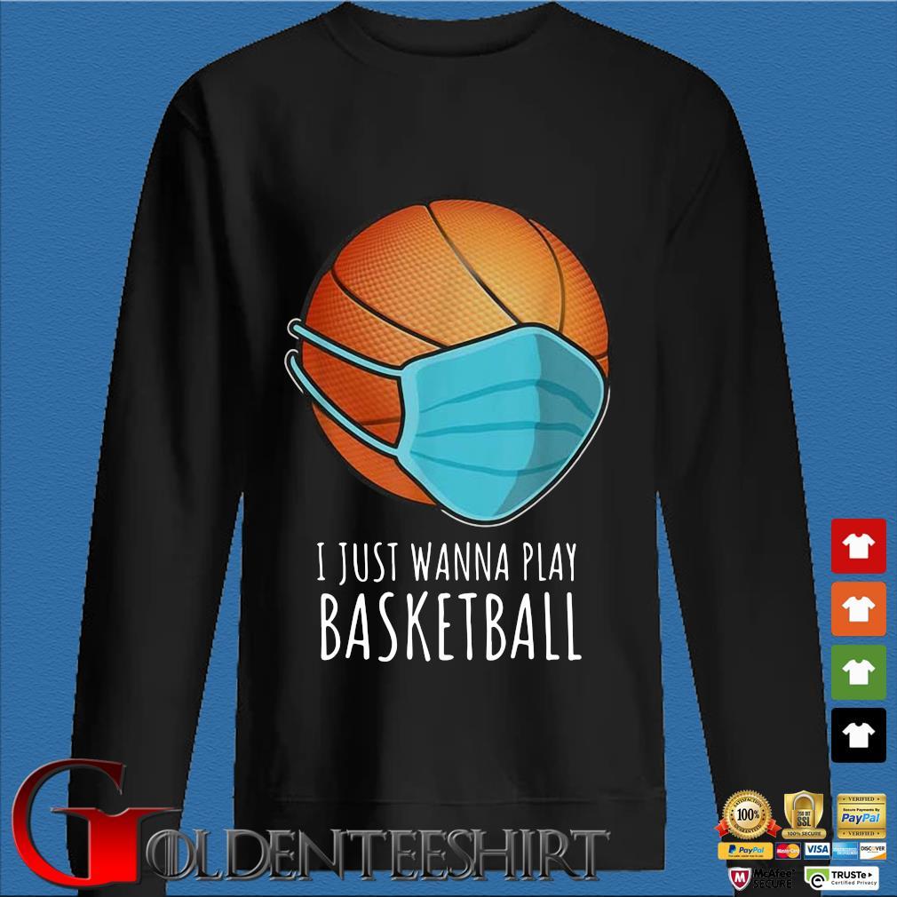 Basketball face mask I just wanna play s Den Sweater