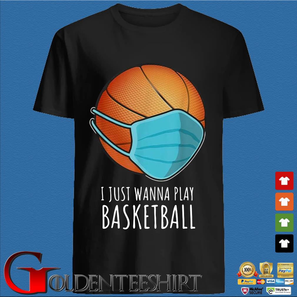 Basketball face mask I just wanna play shirt