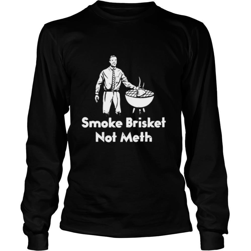 BBQ, Smoke Brisket Not Meth shirt