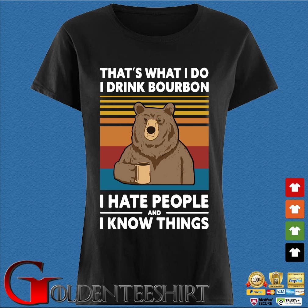 Bear that's what I do I drink bourbon I hate people and I know things vintage s Den Ladies