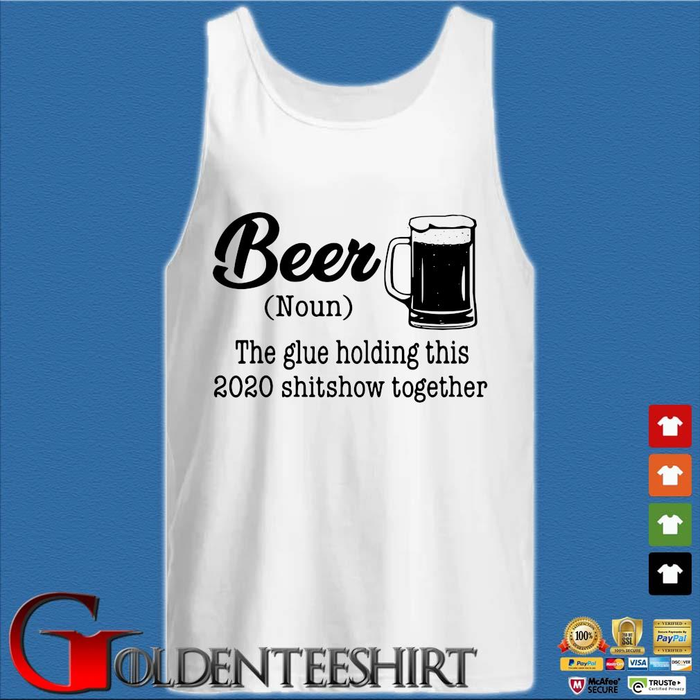 Beer the glue holding this 2020 shitshow together s Tank top trắng