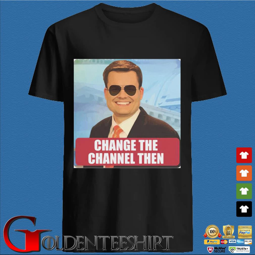 Ben Terry change the channel then shirt