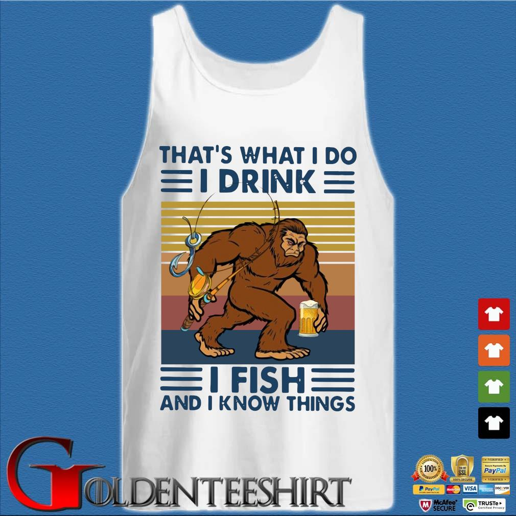 Bigfoot that's what I do I drink I fish and I know things vintage s Tank top trắng