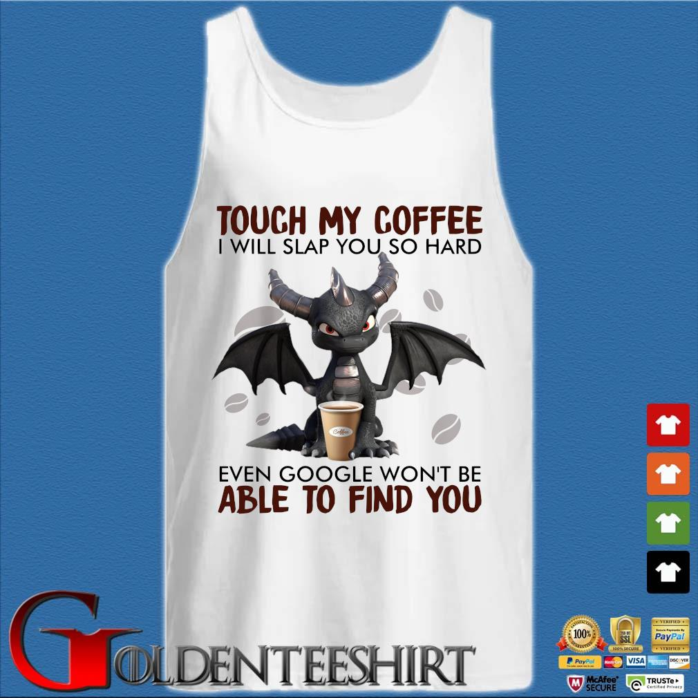 Dragon touch my coffee I will slap you so hard even google won't be able to find you s Tank top trắng