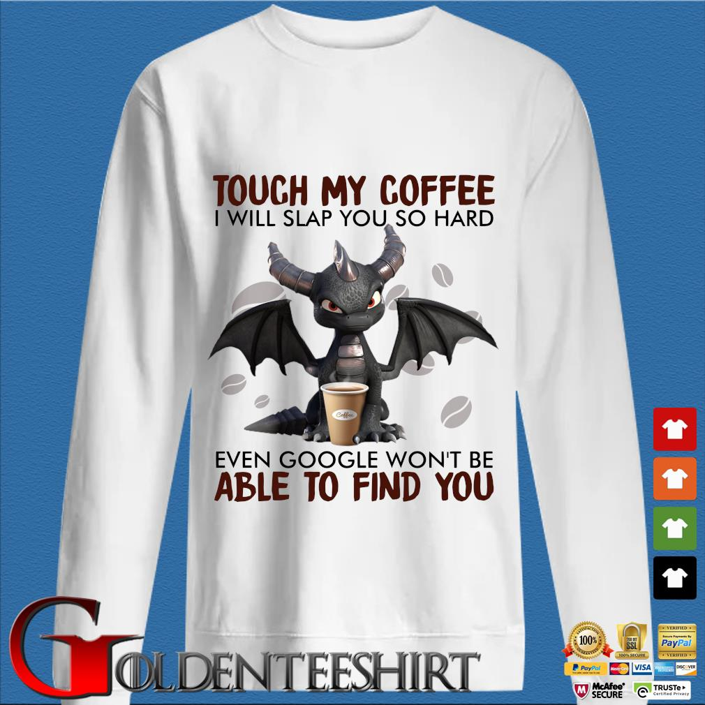 Dragon touch my coffee I will slap you so hard even google won't be able to find you s trang Sweater