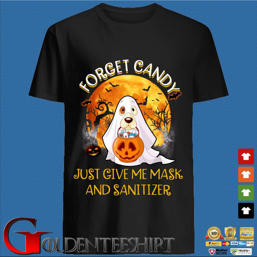 Ghost and Dog Forget Candy just give me mask and Sanitizer Halloween shirt