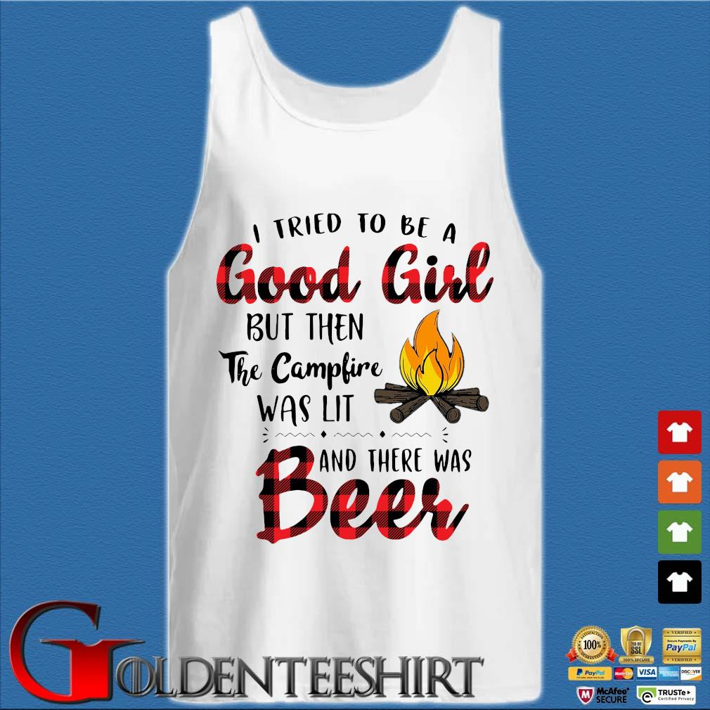 I tried to be a good girl but then the campfire was lit and there was beer s Tank top trắng
