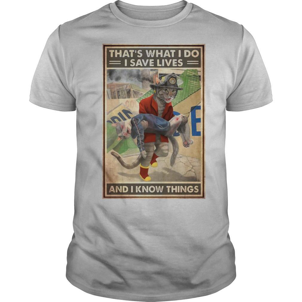That's What I Do I Save Lives And I Know Things Cat Firefighter shirt