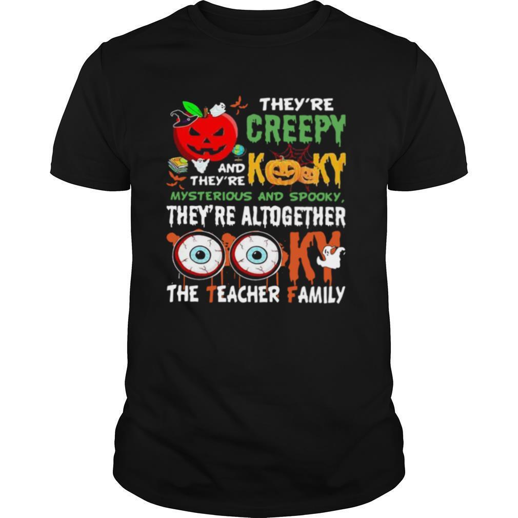 They're Creepy Kooky Mysterious And Spooky The Teacher Family Halloween shirt