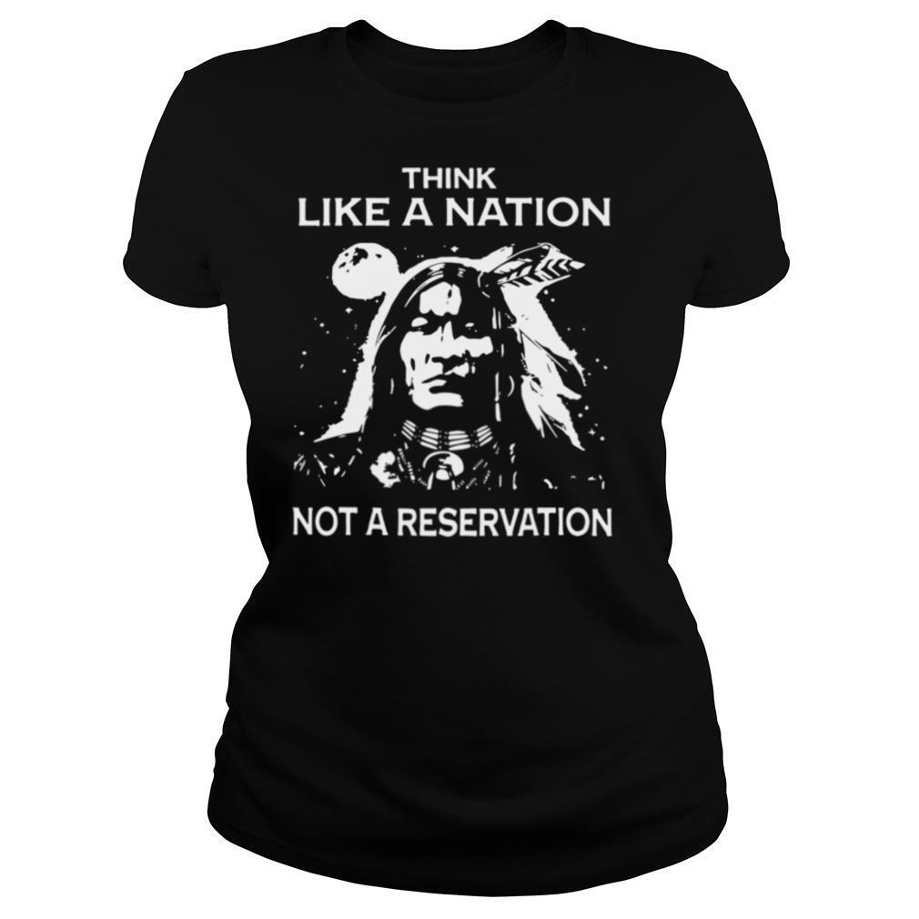 Think Like A Nation Not A Reservation shirt