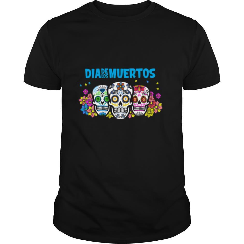 Three Sugar Skull Dia De Los Muertos Day Dead shirt