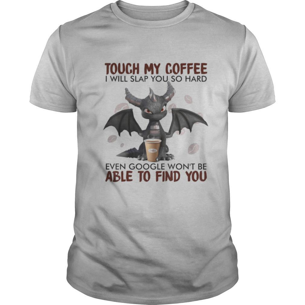 Touch My Coffee I Will Slap You So Hard Dragon Coffee Lovers shirt