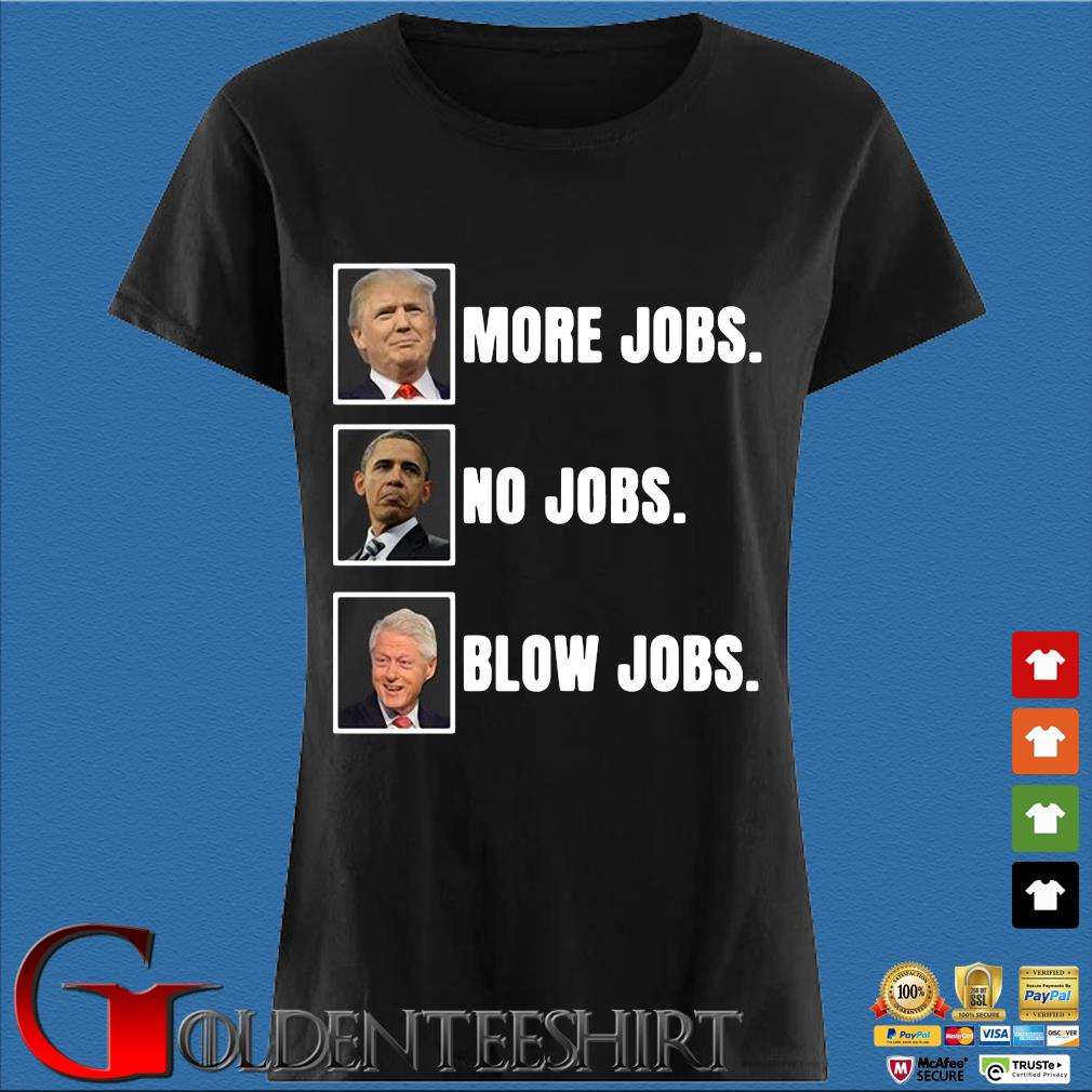 Trump more jobs Obama no jobs Clinton blow lobs s Den Ladies
