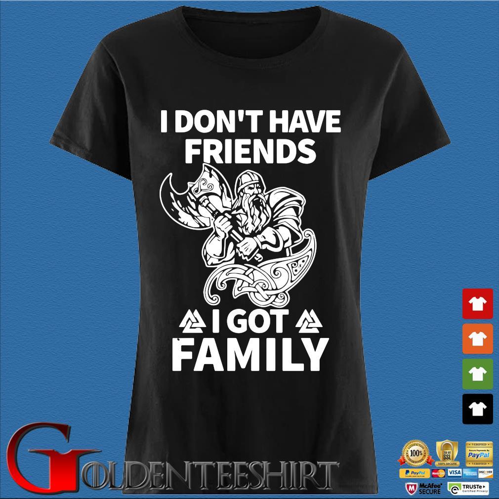 Viking I don't have friends I got family s Den Ladies