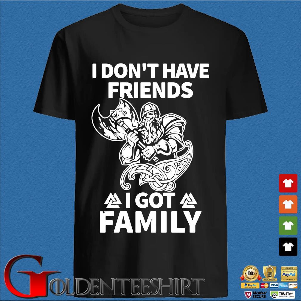 Viking I don't have friends I got family shirt