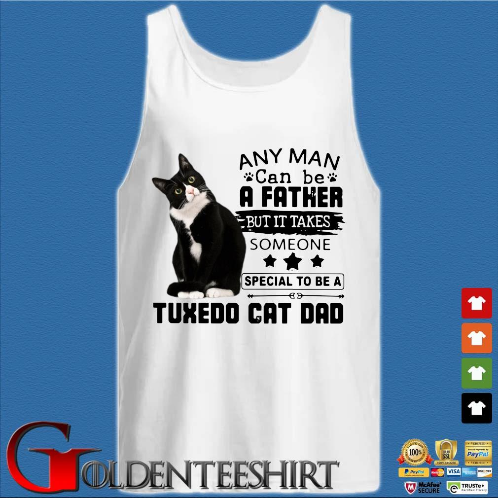 Any man can be a Father but it takes someone special to be a tuxedo cat Dad s Tank top trắng
