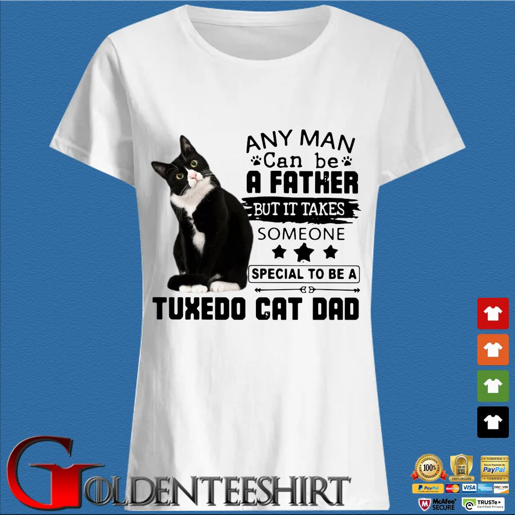Any man can be a Father but it takes someone special to be a tuxedo cat Dad s Trang Ladies
