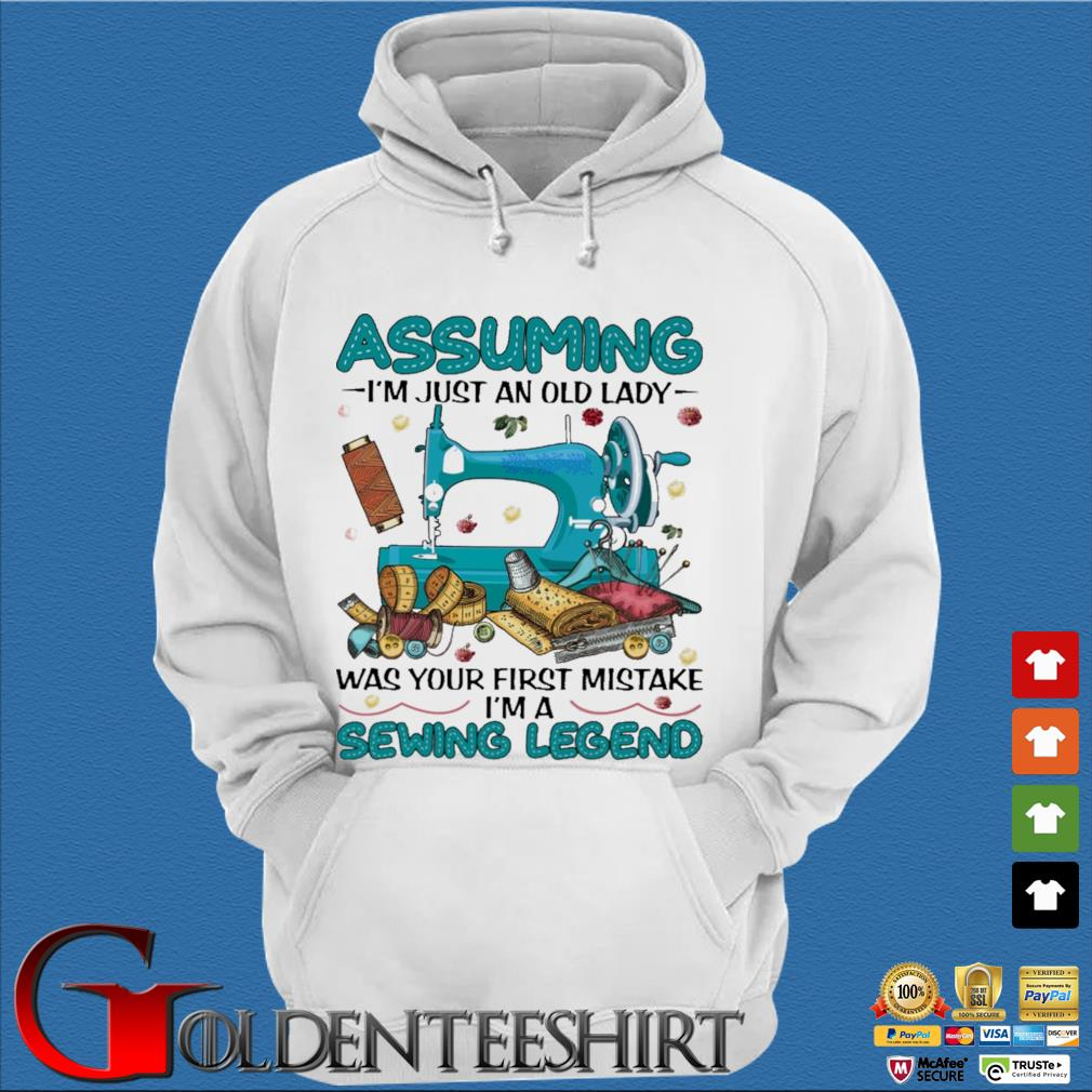 Assuming I'm just an old lady was your first mistake I'm a Sewing Legend s Trang Hoodie