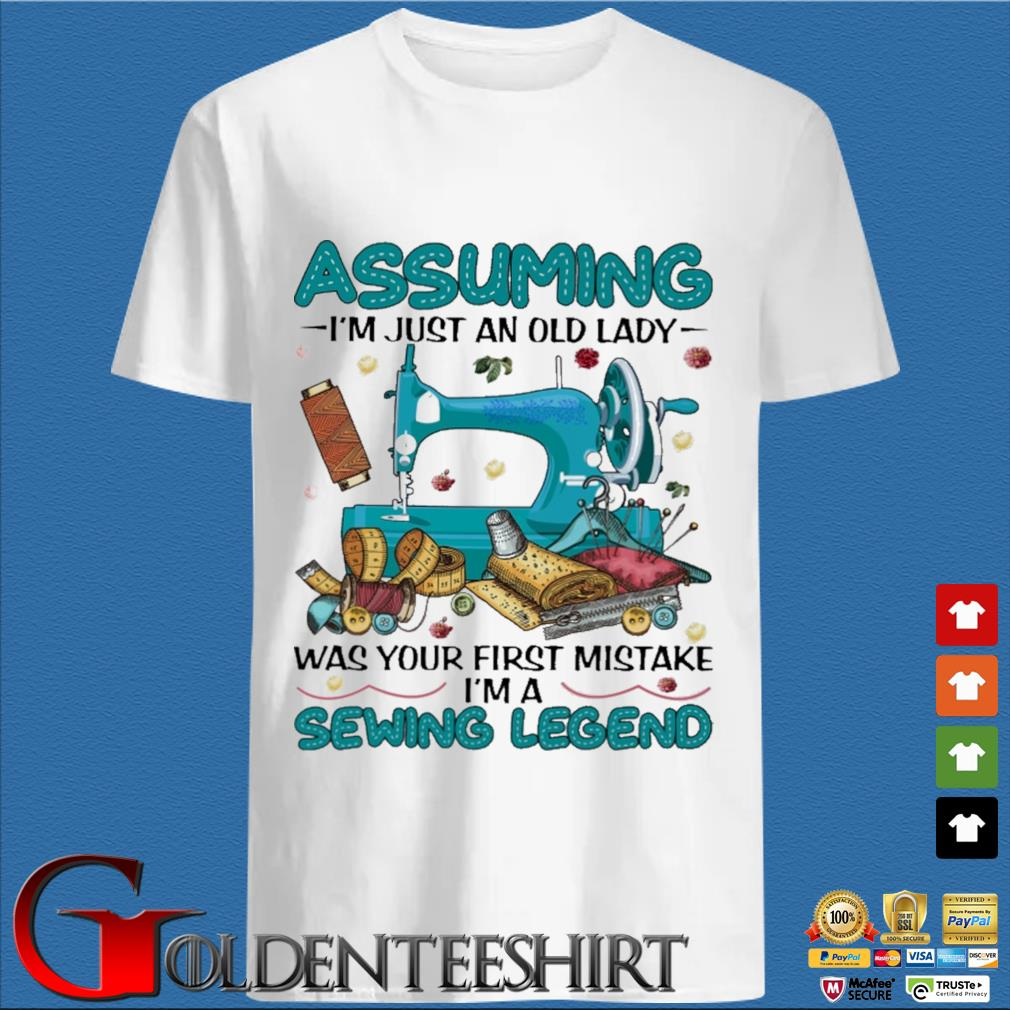 Assuming I'm just an old lady was your first mistake I'm a Sewing Legend shirt