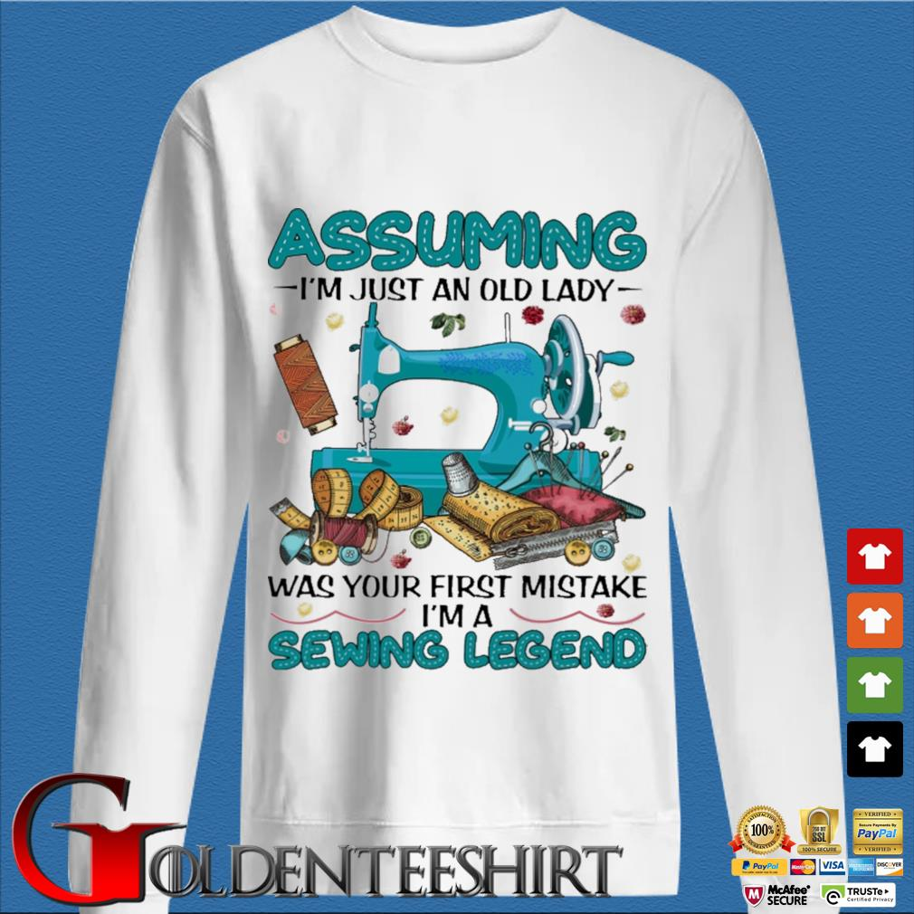 Assuming I'm just an old lady was your first mistake I'm a Sewing Legend s trang Sweater