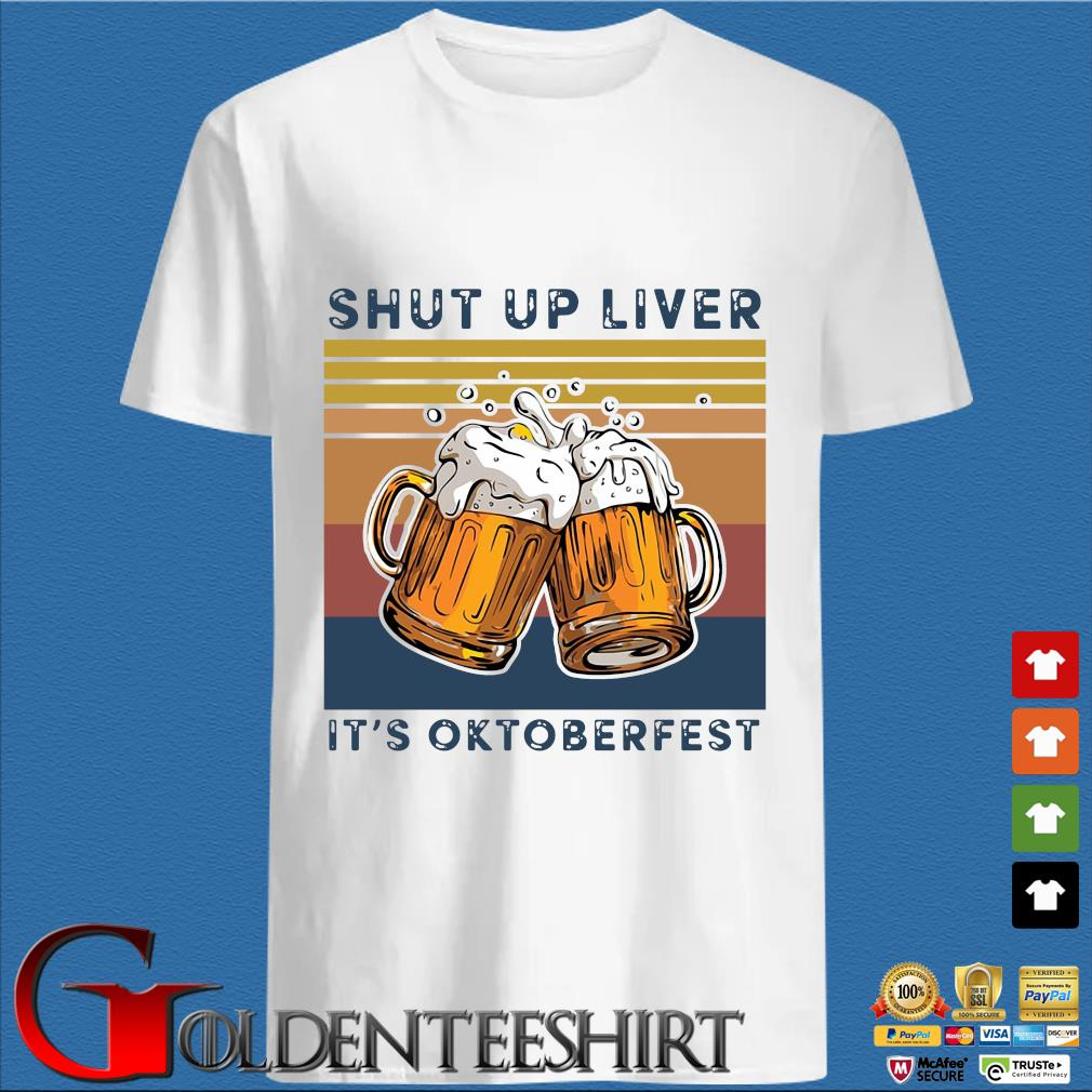 Beer shut up liver it's oktoberfest vintage shirt