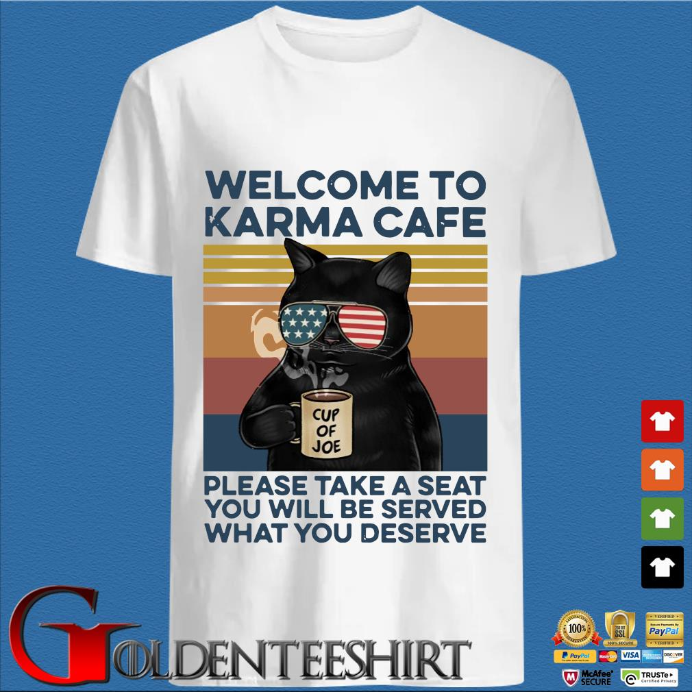 Black cat welcome to karma cafe cup of Joe please take a seat you will be served what you deserve vintage shirt