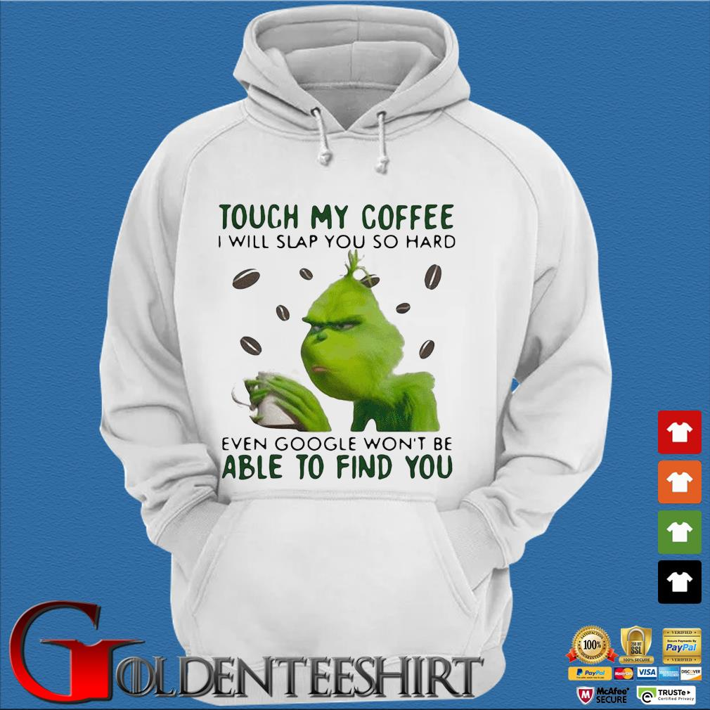 Grinch touch my coffee I will slap you so hard even Google won't be able to find you s Trang Hoodie