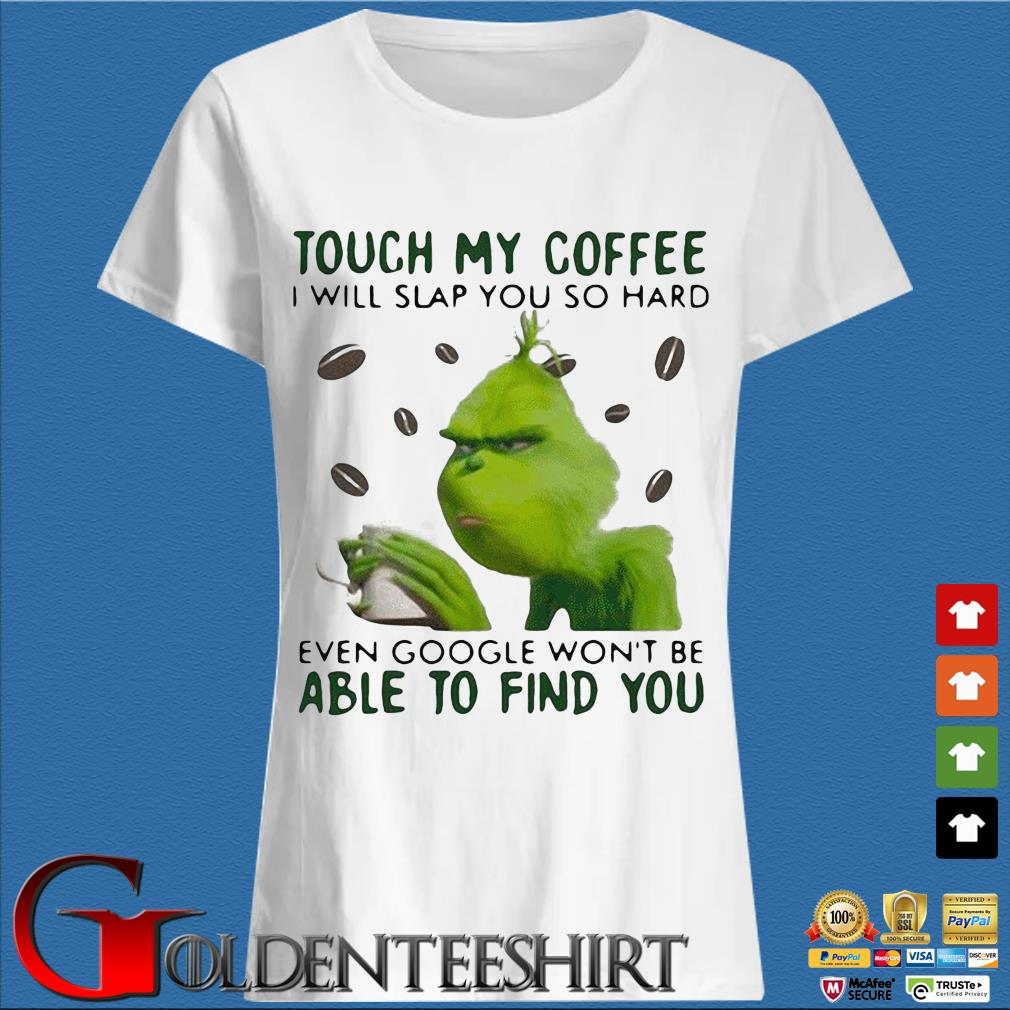 Grinch touch my coffee I will slap you so hard even Google won't be able to find you s Trang Ladies