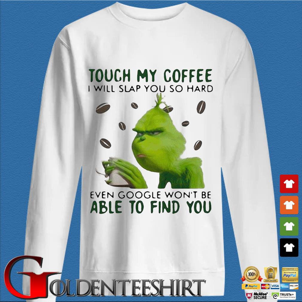 Grinch touch my coffee I will slap you so hard even Google won't be able to find you s trang Sweater