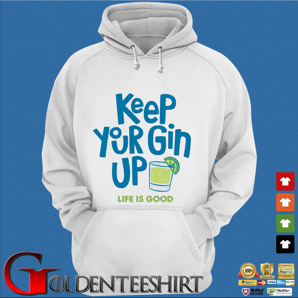 Keep your gin up life is good s Trang Hoodie