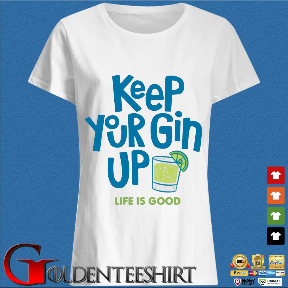 Keep your gin up life is good s Trang Ladies