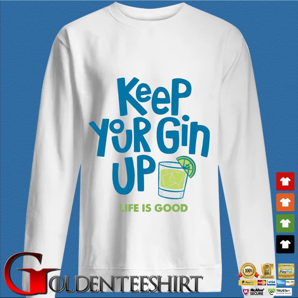 Keep your gin up life is good s trang Sweater