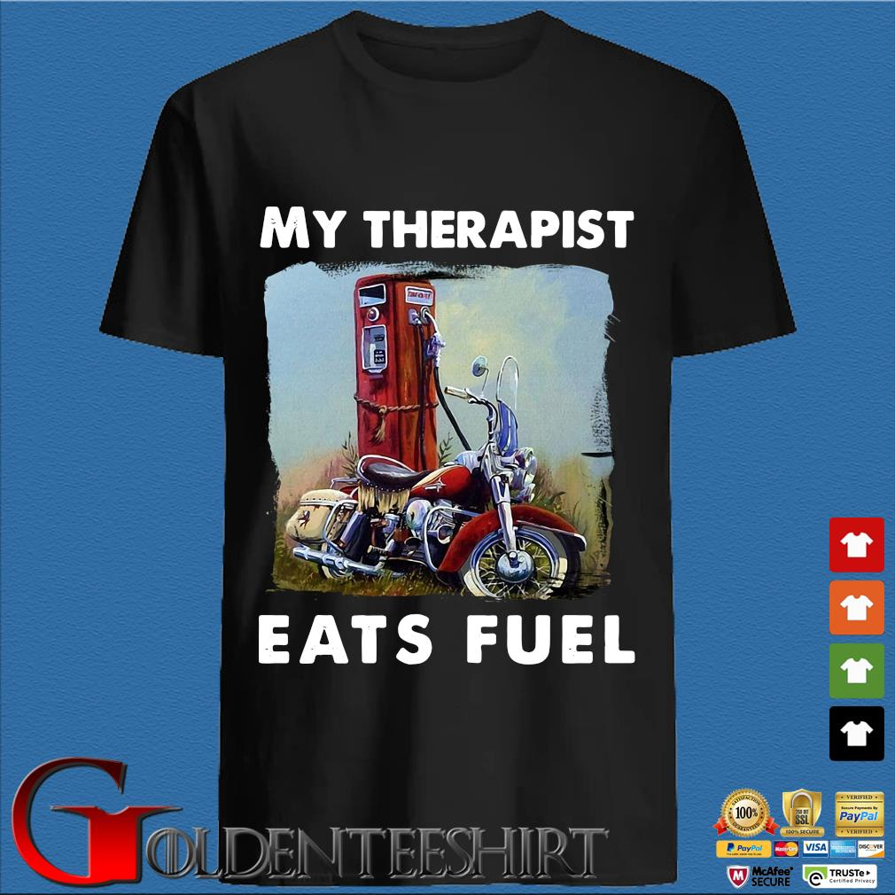 Motorcycle my therapist eats fuel shirt