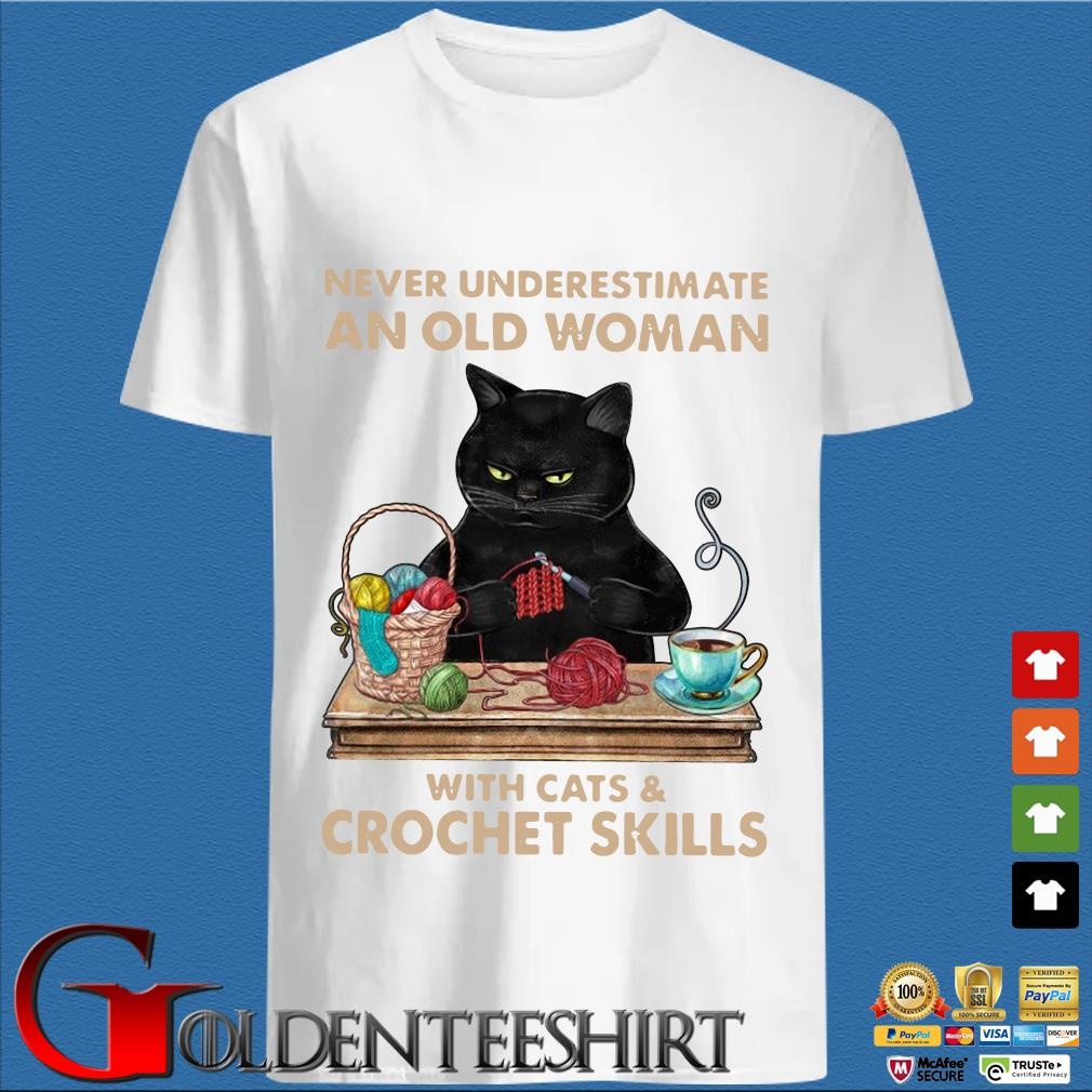 Never underestimate an old woman with cat and crochet skills shirt