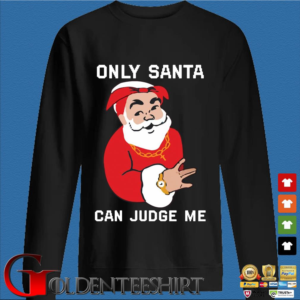 Only Santa Can Judge Me Christmas sweats Den Sweater