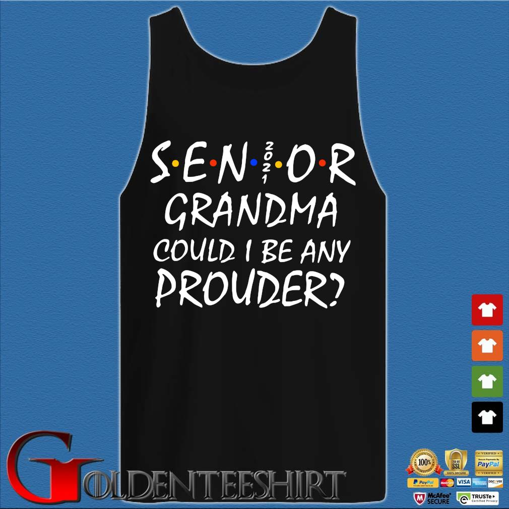 Senior 2021 Grandma could I be any prouder s Tank top den