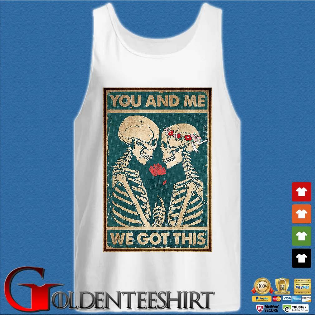 Skeleton you and Me we got this s Tank top trắng