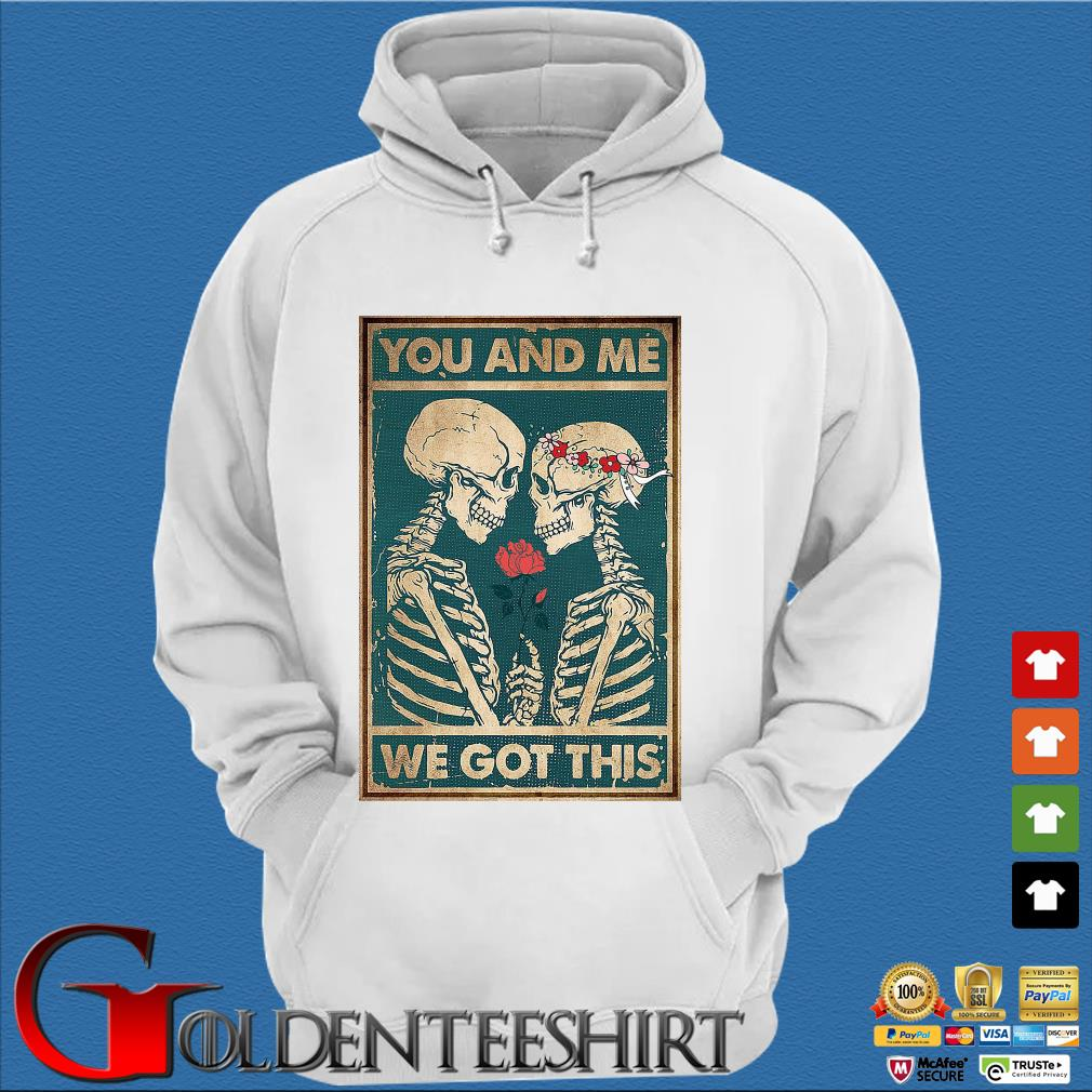 Skeleton you and Me we got this s Trang Hoodie