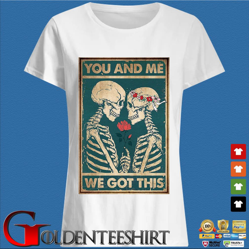 Skeleton you and Me we got this s Trang Ladies