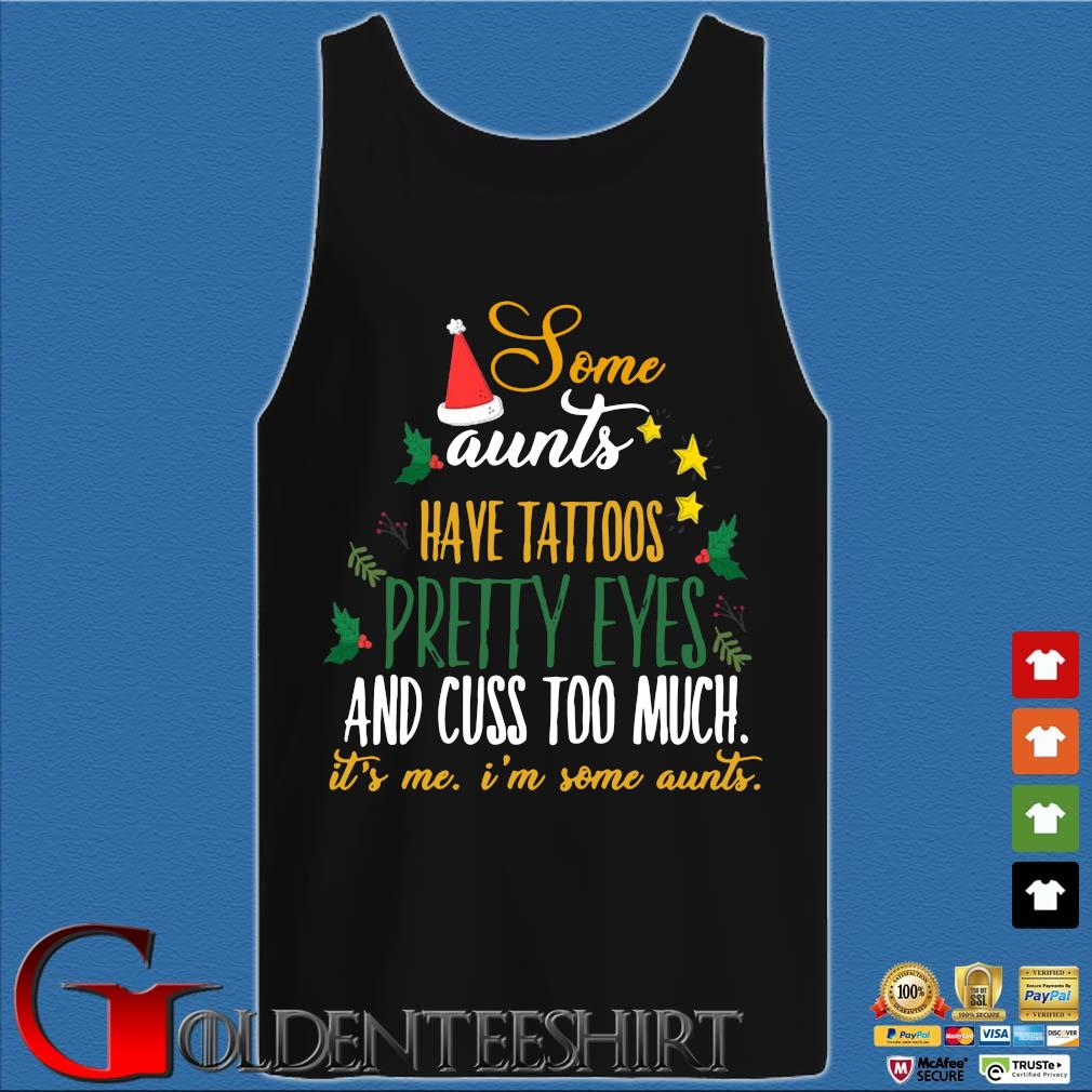 Some aunts have tattoos pretty eyes and cuss too much it's Me I'm some aunts Christmas sweater Tank top den