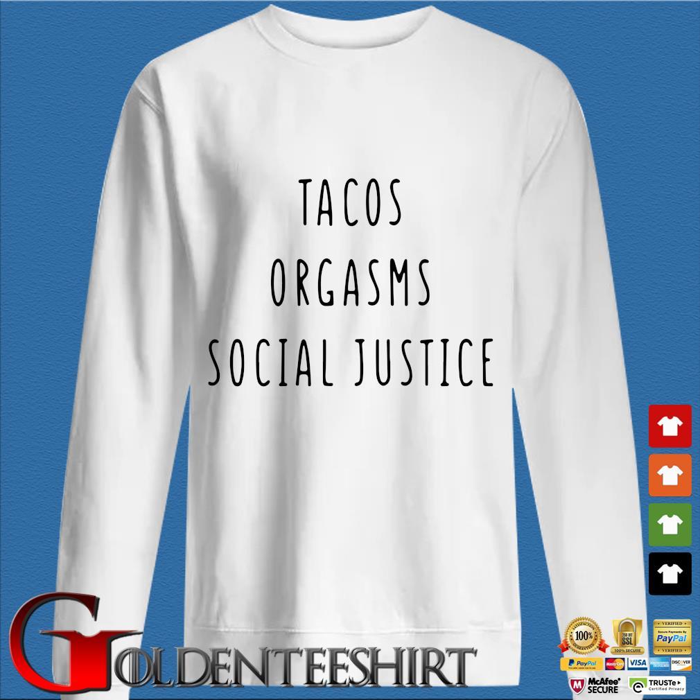 Tacos orgasms social justice shirt