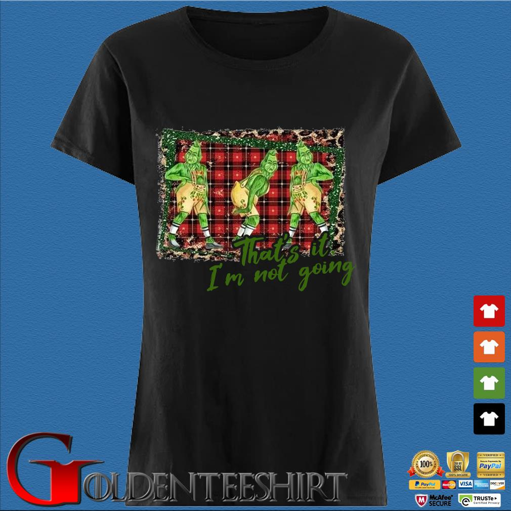 The Grinch that's it I'm not going Christmas sweater Den Ladies